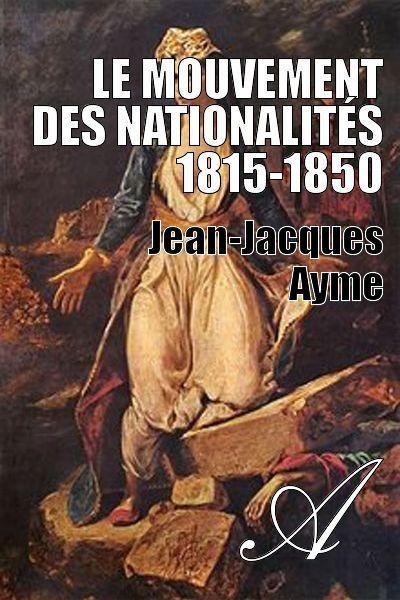 Jean-Jacques Ayme - Le mouvement des nationalités 1815-1850