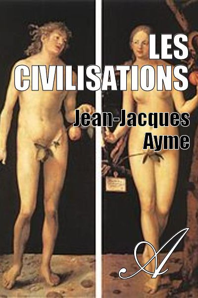Jean-Jacques Ayme - Les civilisations