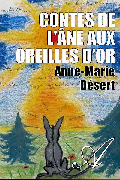 Anne-Marie Désert - Contes de l'âne aux oreilles d'or