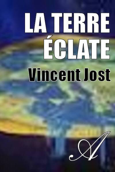 Vincent Jost - La Terre éclate