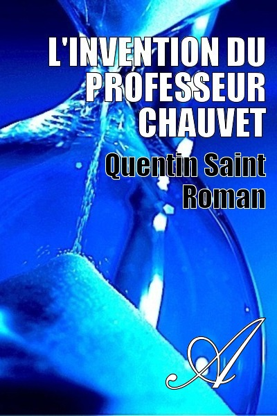 Quentin Saint Roman - L'invention du Professeur CHAUVET