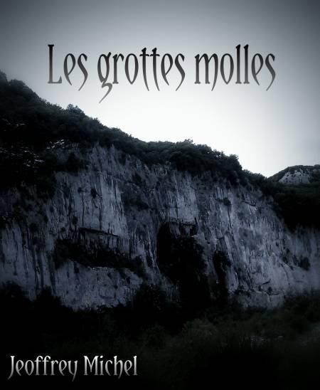 - Les grottes molles