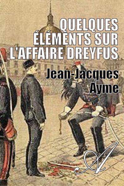 Jean-Jacques Ayme - Quelques éléments sur l'Affaire Dreyfus