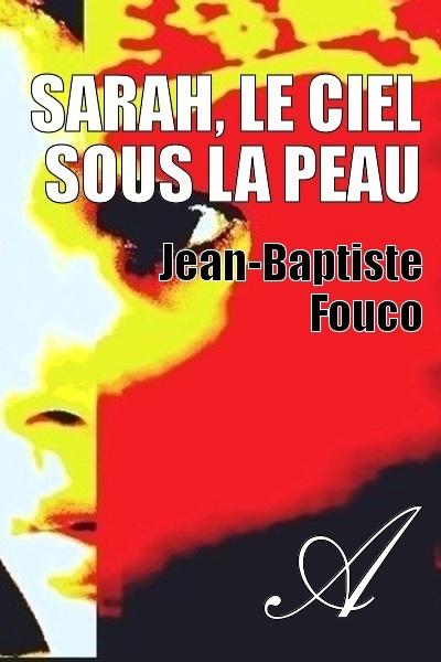Jean-Baptiste Fouco - Sarah, le ciel sous la peau