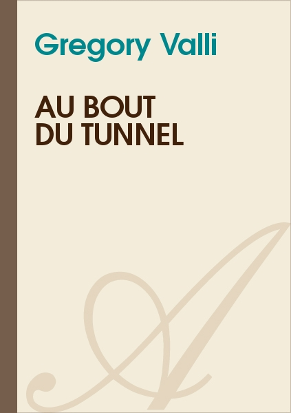 Gregory Valli - Au bout du tunnel
