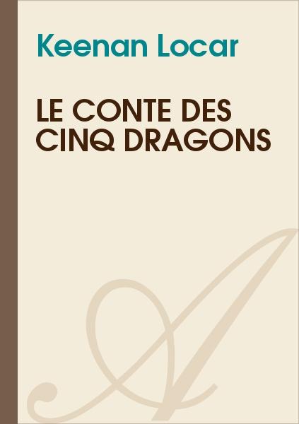 Keenan Locar - Le Conte Des Cinq Dragons