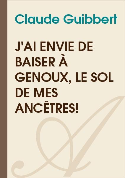 Amaury de Montalanbert - J'ai envie de baiser à genoux, le sol de mes ancêtres!