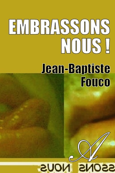Jean-Baptiste Fouco - Embrassons nous !