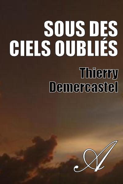 Thierry Demercastel - Sous des ciels oubliés