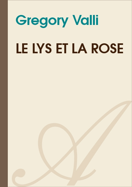 Gregory Valli - Le lys et la rose