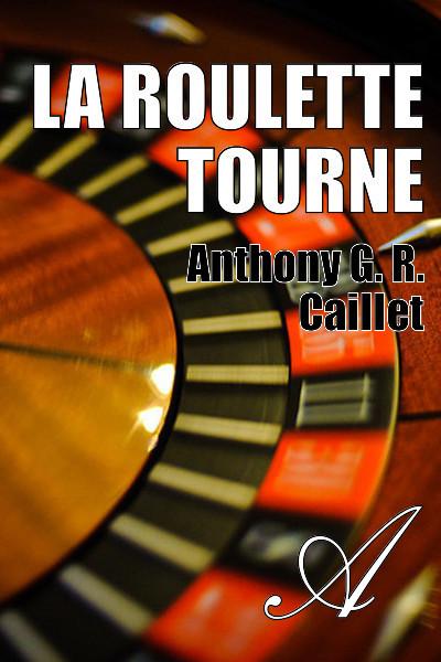 Anthony G. R. CAILLET - La roulette tourne