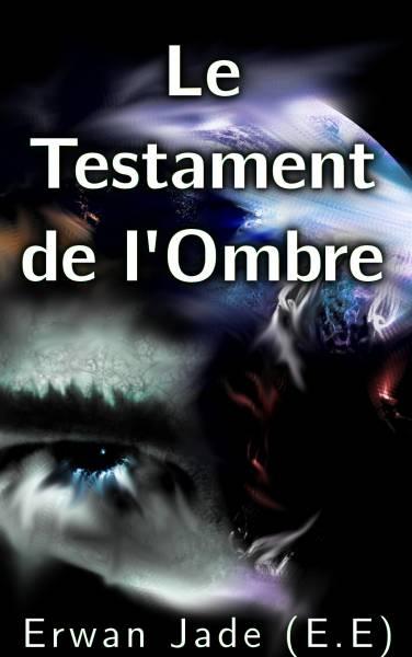 Erwan Jade (E.E) - Le Testament de l'Ombre