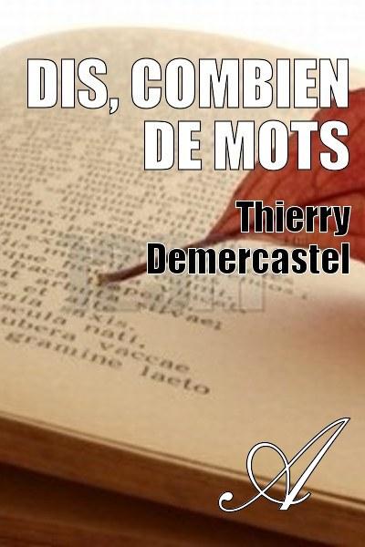 Thierry Demercastel - Dis, combien de mots