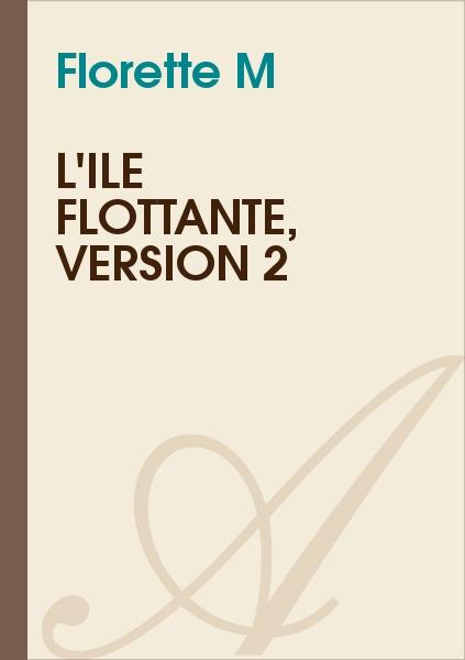 Florette M - L'île flottante, version 2