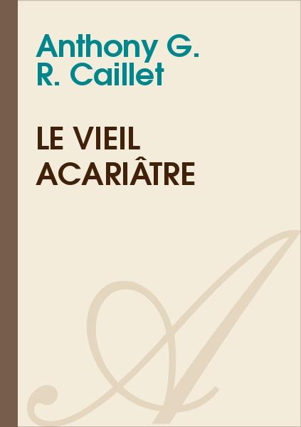 Anthony G. R. CAILLET - Le vieil acariâtre