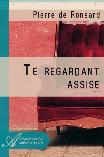 Pierre de Ronsard - Te regardant assise...