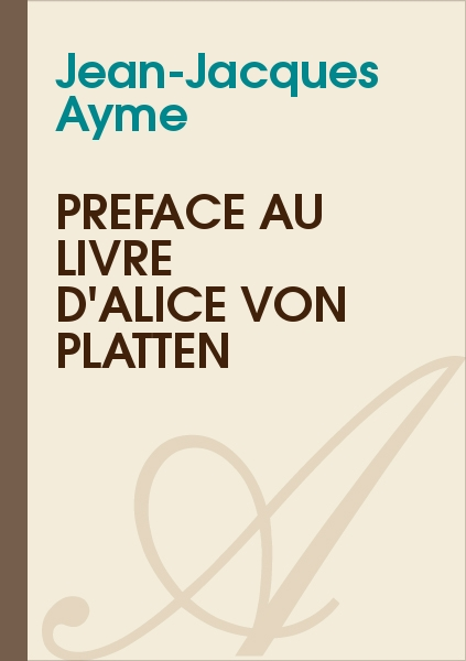 Jean-Jacques Ayme - Préface au livre d'Alice Von Platten