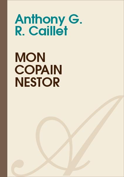 Anthony G. R. CAILLET - Mon copain Nestor