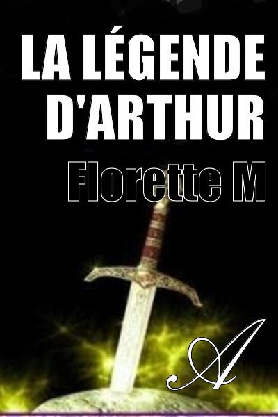 Florette M - La légende d'Arthur
