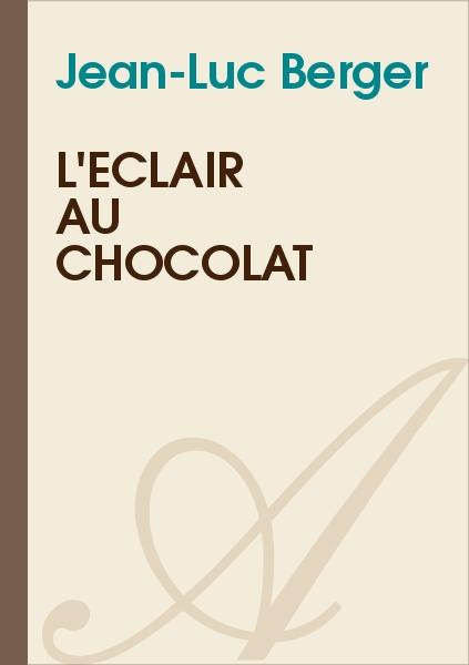 Jean-Luc Berger - L'éclair au chocolat