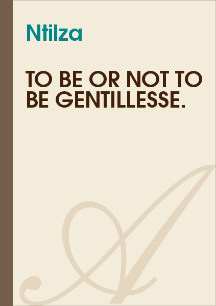 Ntilza - To be or not to be Gentillesse.