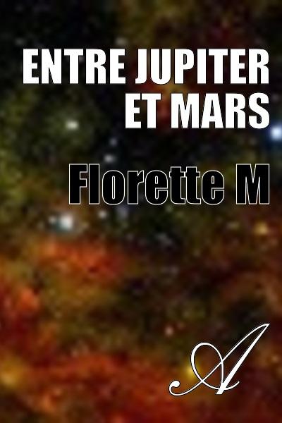 Florette M - Entre Jupiter et Mars