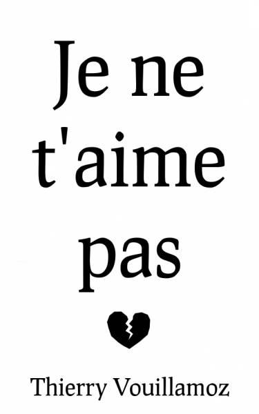 Thierry Vouillamoz - Je ne t'aime pas