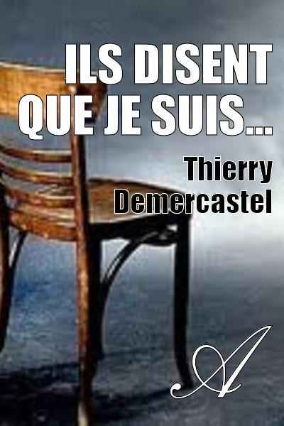 Thierry Demercastel - Ils disent que je suis...