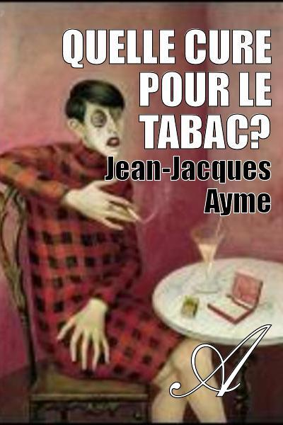 Jean-Jacques Ayme - Quelle cure pour le tabac?