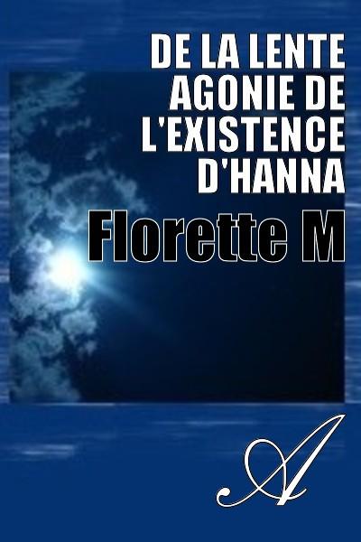 Florette M - De la lente agonie de l'existence d'Hanna