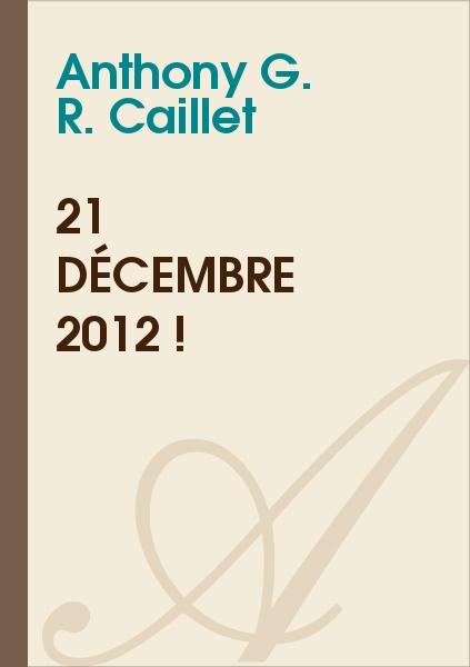 Anthony G. R. CAILLET - 21 décembre 2012 !