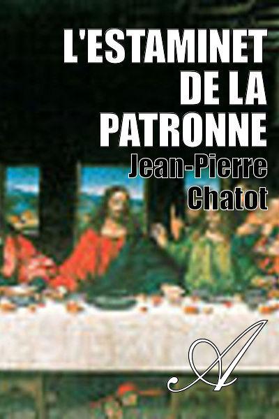 Jean-Pierre Chatot - L'ESTAMINET DE LA PATRONNE
