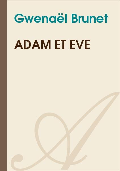 Gwenaël Brunet - Adam et Eve