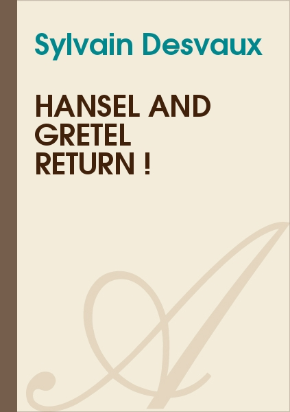 Sylvain Desvaux - Hansel and Gretel return !