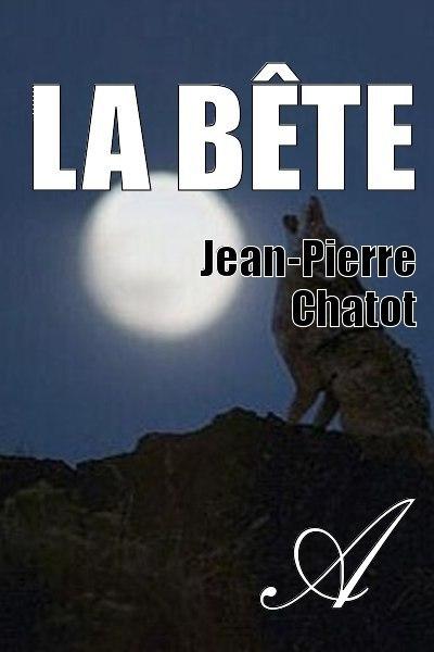 Jean-Pierre Chatot - LA BETE