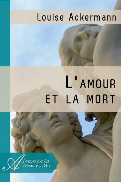 Louise Ackermann - L'amour et la mort