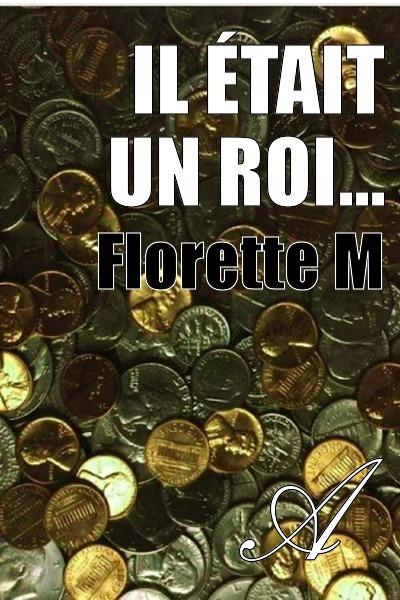 Florette M - Il était un Roi...