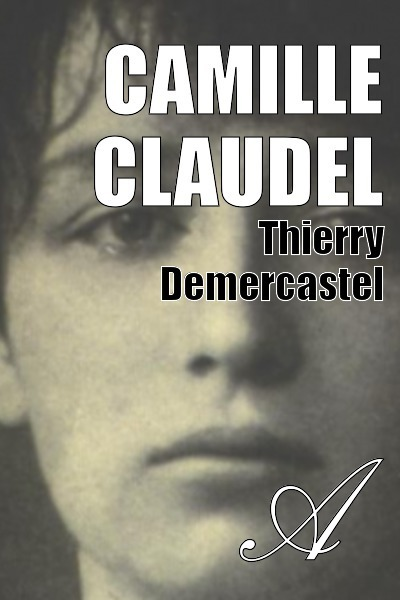 Thierry Demercastel - Camille Claudel