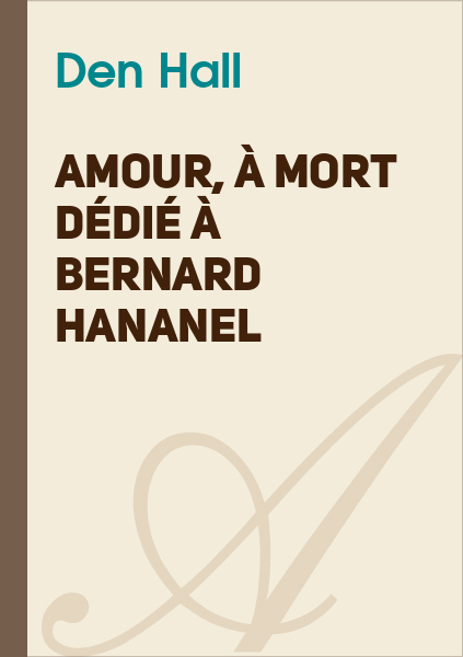 Den Hall - Amour, à mort dédié à Bernard Hananel