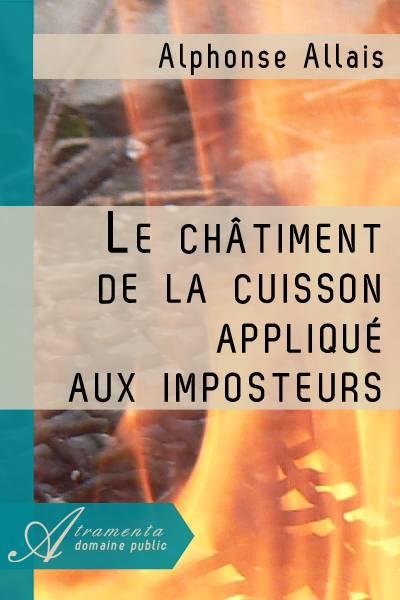 Alphonse Allais - Le châtiment de la cuisson appliqué aux imposteurs