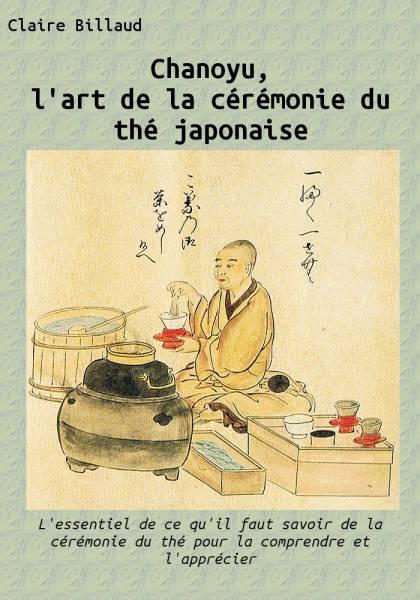 Claire Billaud - Chanoyu, l'art de la cérémonie du thé japonaise