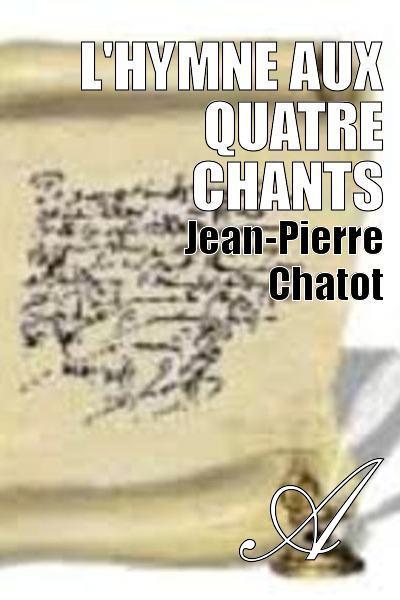 Jean-Pierre Chatot - L'HYMNE AUX QUATRE CHANTS