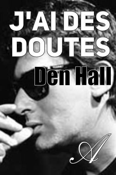 Den Hall - J'ai des doutes