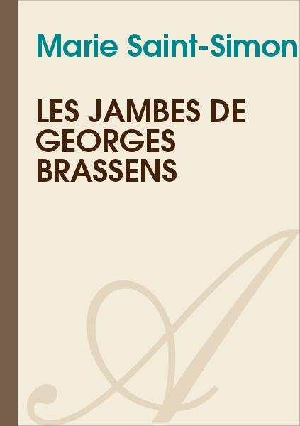 Marie Saint-Simon - Les jambes de Georges Brassens