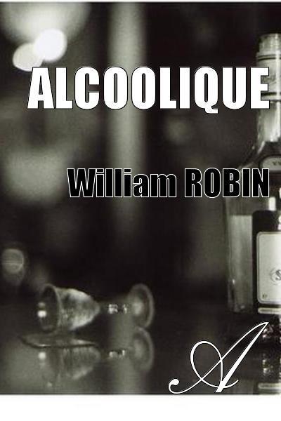 William Robin - Alcoolique