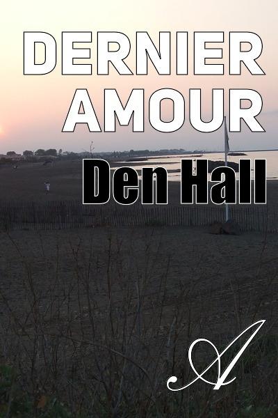 Den Hall - Dernier amour