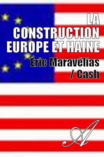 Éric Maravélias / Cash - LA CONSTRUCTION EUROPE et HAINE