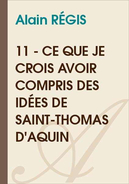 Alain RÉGIS - 11 - Ce que je crois avoir compris des idées de Saint-Thomas d'Aquin