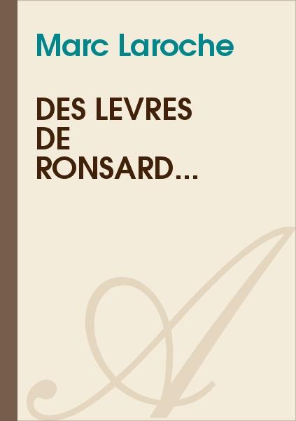 Marc Laroche - Des lèvres de Ronsard...