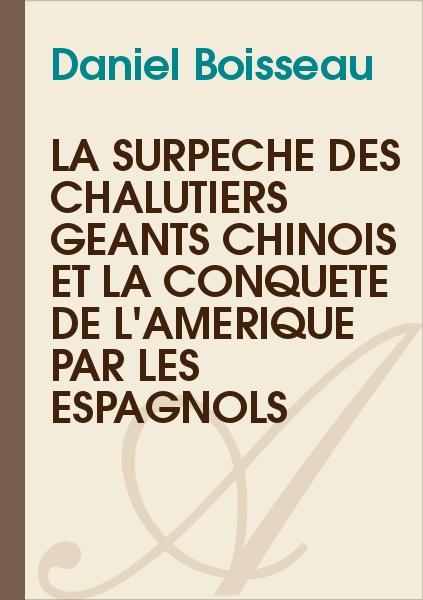 Daniel Boisseau - La surpêche des chalutiers géants chinois et la conquête de l'Amérique par les Espagnols